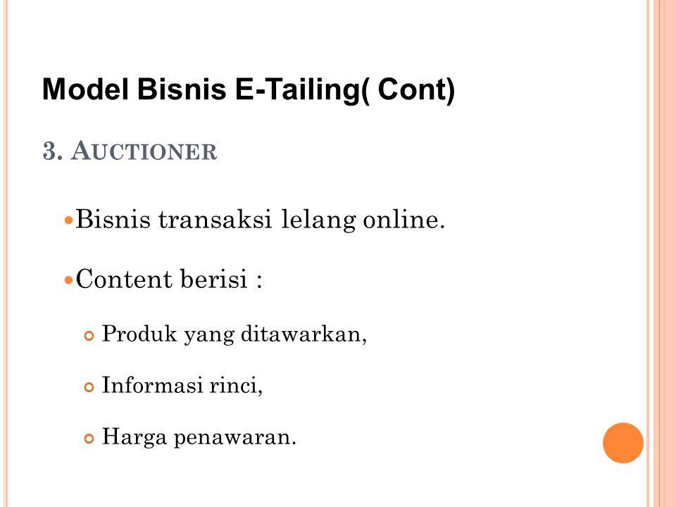 3. A UCTIONER Bisnis transaksi lelang online. Content berisi : Produk yang ditawarkan, Informasi rinci, Harga penawaran. Model Bisnis E-Tailing( Cont)