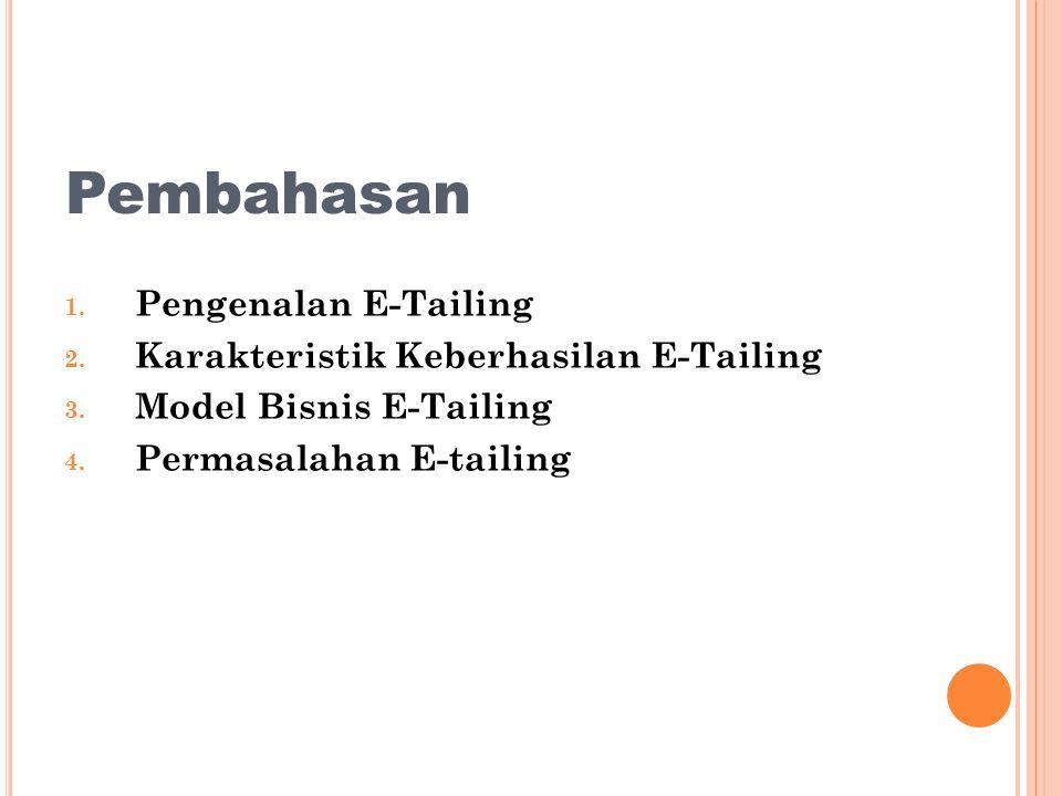 M ODEL B ISNIS E-T AILING Terdapat 4 konsep dasar model bisnis e-tailing yang dikemukanan oleh Calkins 1.Chanel Support 2.Category Killer 3.Auctioner 4.Vartical Portal 13