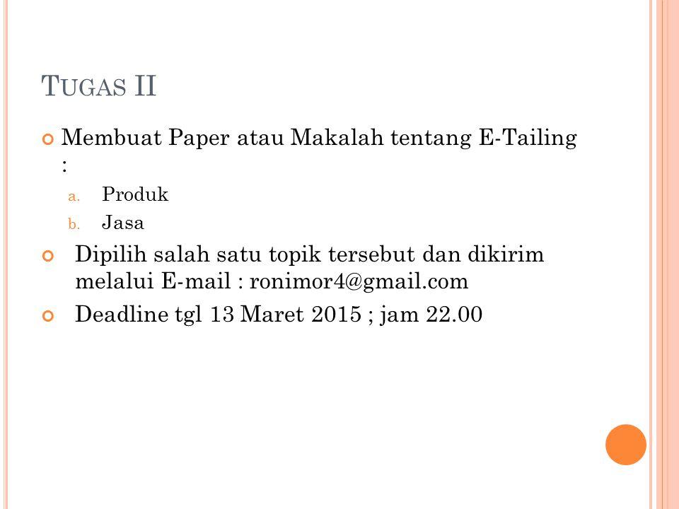 T UGAS II Membuat Paper atau Makalah tentang E-Tailing : a. Produk b. Jasa Dipilih salah satu topik tersebut dan dikirim melalui E-mail : ronimor4@gma