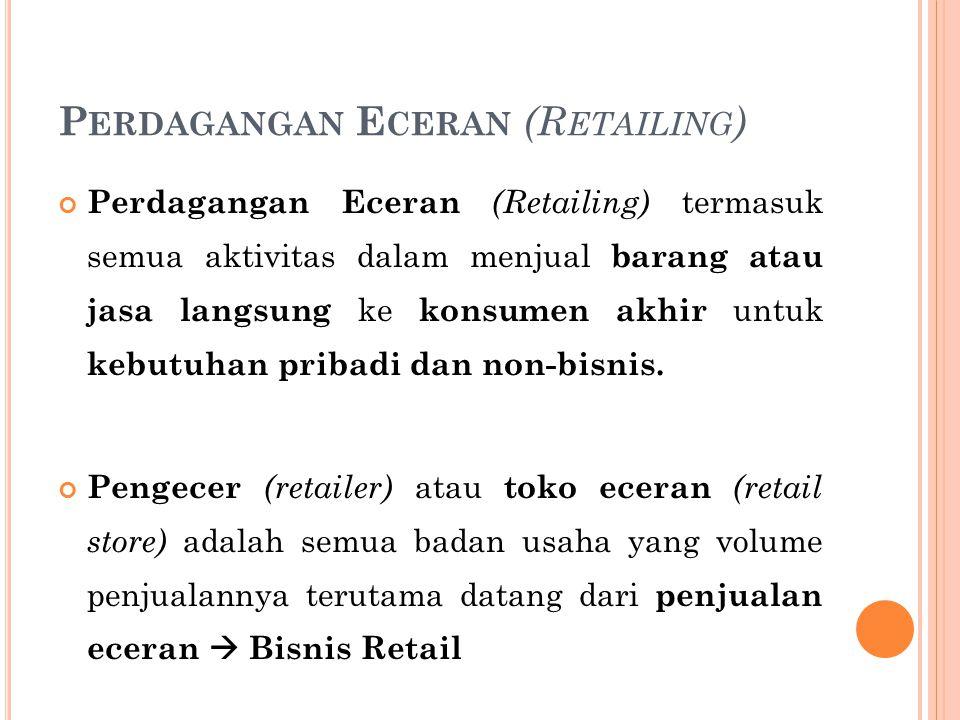 P ERDAGANGAN E CERAN (R ETAILING ) Perdagangan Eceran (Retailing) termasuk semua aktivitas dalam menjual barang atau jasa langsung ke konsumen akhir u