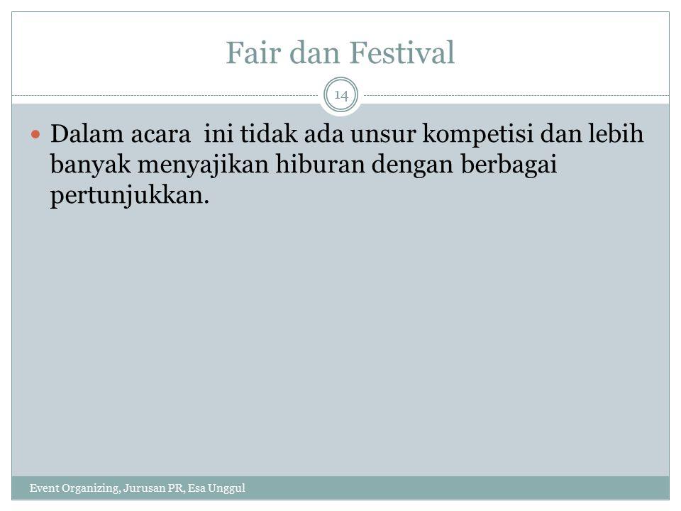 Karakteristik Fair dan Festival Event Organizing, Jurusan PR, Esa Unggul 15 Melibatkan banyak peserta fair atau festival Tujuan utamanya adaah memberikan hiburan kepada khalayak dan bagi peserta menunjukkan eksistensinya.