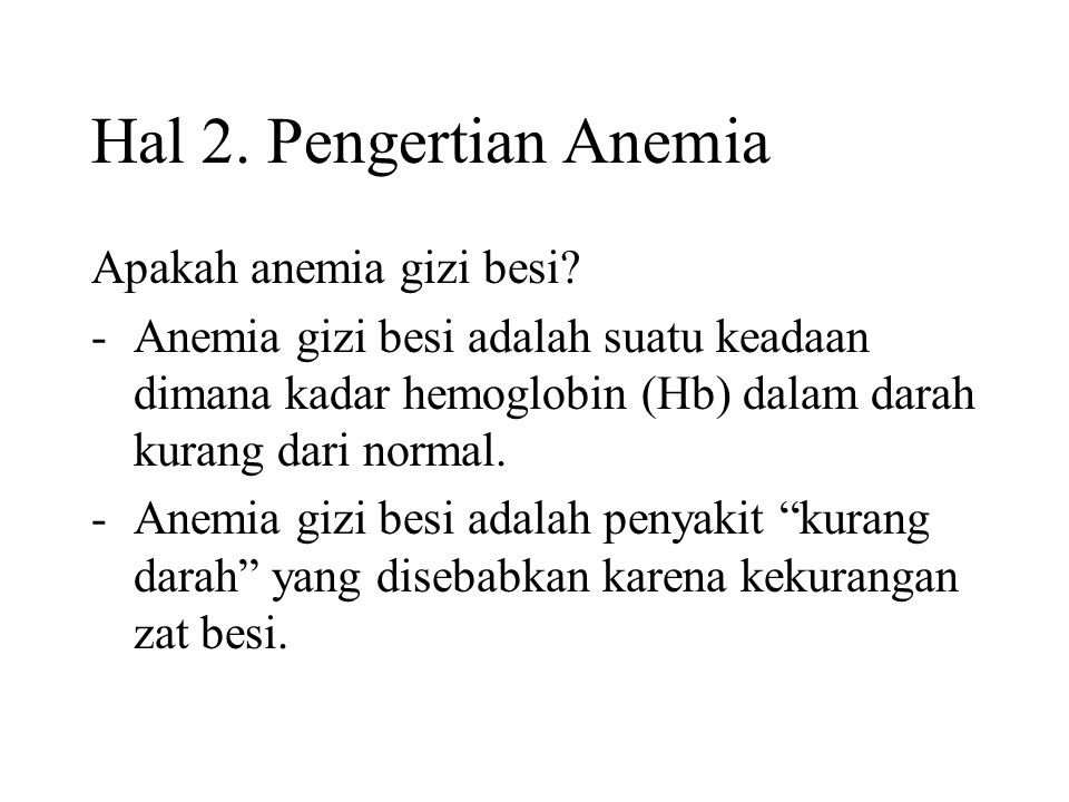 Hal 2. Pengertian Anemia Apakah anemia gizi besi? -Anemia gizi besi adalah suatu keadaan dimana kadar hemoglobin (Hb) dalam darah kurang dari normal.
