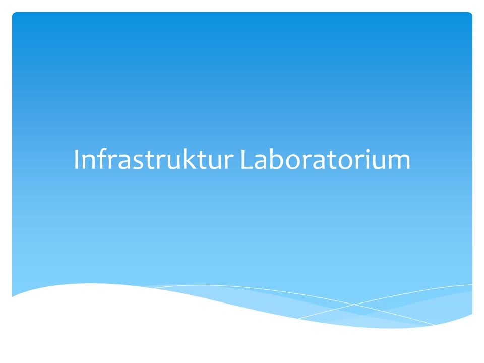  Infrastruktur adalah segala sarana dan prasarana yang dimiliki oleh suatu laboratorium dalam melaksanakan kegiatan operasionalnya  Pada dasarnya sarana dan prasarana di laboratorium dapat dibedakan menjadi 2 yaitu : Infrastruktur Laboratorium