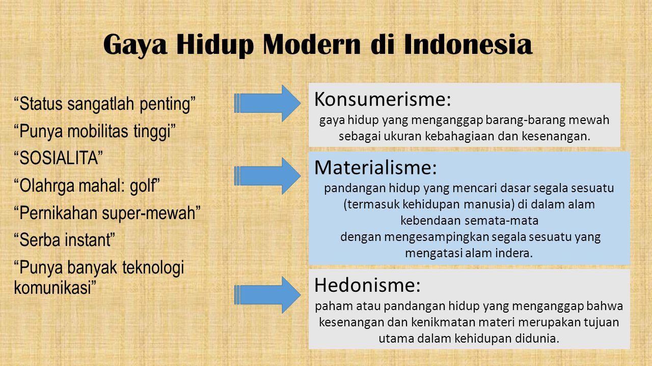 """Gaya Hidup Modern di Indonesia """"Status sangatlah penting"""" """"Punya mobilitas tinggi"""" """"SOSIALITA"""" """"Olahrga mahal: golf"""" """"Pernikahan super-mewah"""" """"Serba i"""