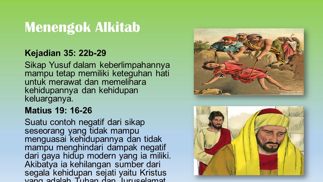 Menengok Alkitab Kejadian 35: 22b-29 Sikap Yusuf dalam keberlimpahannya mampu tetap memiliki keteguhan hati untuk merawat dan memelihara kehidupannya