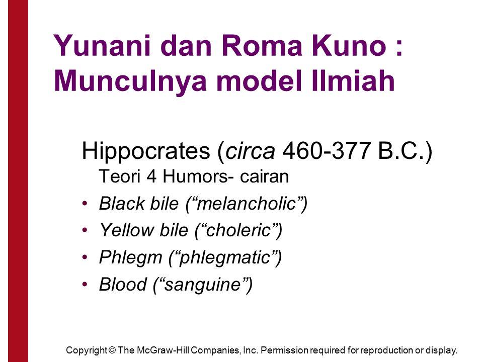 "Yunani dan Roma Kuno : Munculnya model Ilmiah Hippocrates (circa 460-377 B.C.) Teori 4 Humors- cairan Black bile (""melancholic"") Yellow bile (""choleri"