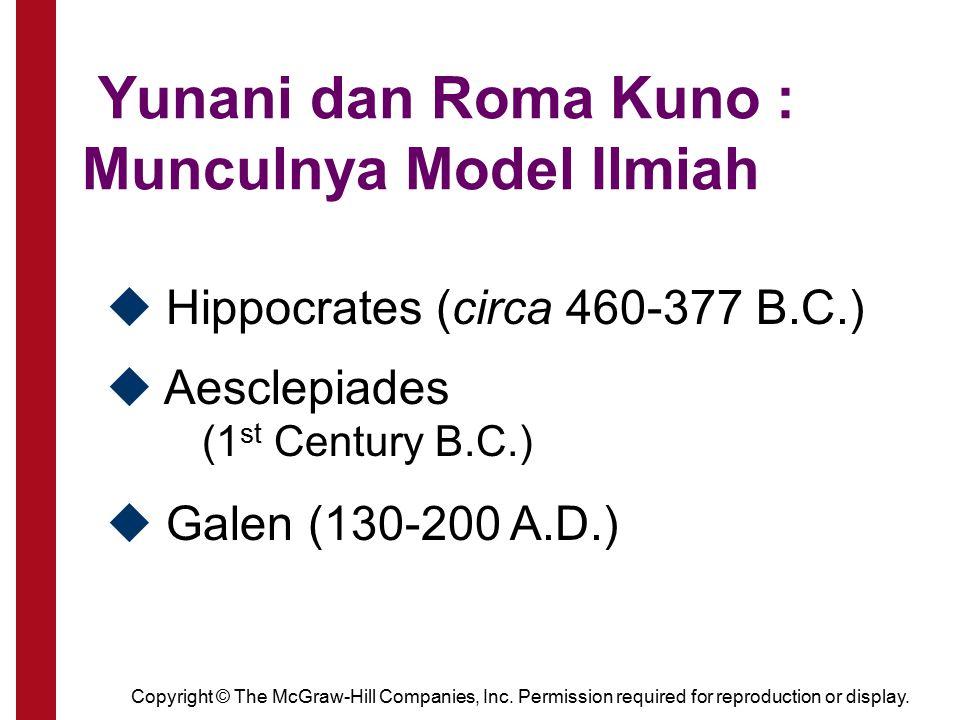 Yunani dan Roma Kuno : Munculnya Model Ilmiah u Hippocrates (circa 460-377 B.C.) u Galen (130-200 A.D.) u Aesclepiades (1 st Century B.C.)
