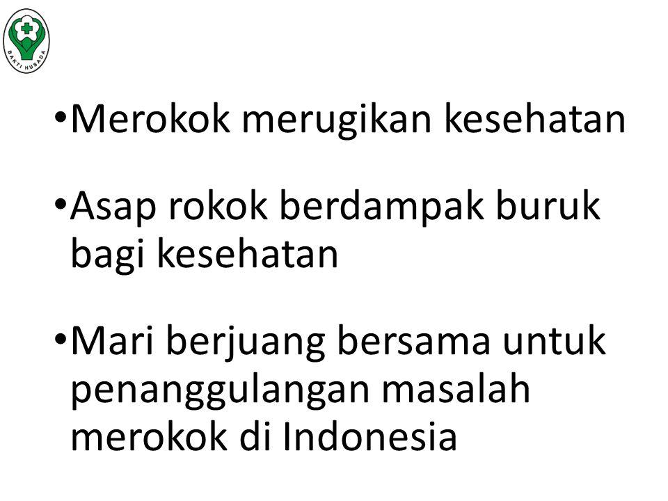 Merokok merugikan kesehatan Asap rokok berdampak buruk bagi kesehatan Mari berjuang bersama untuk penanggulangan masalah merokok di Indonesia