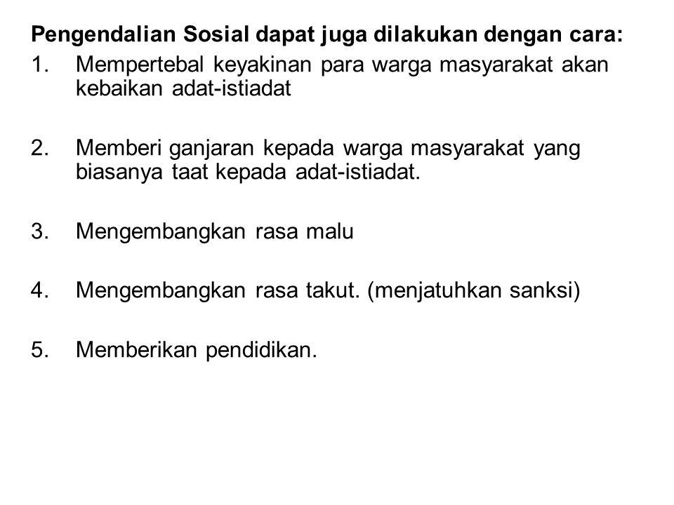 Pengendalian Sosial dapat juga dilakukan dengan cara: 1.Mempertebal keyakinan para warga masyarakat akan kebaikan adat-istiadat 2.Memberi ganjaran kep