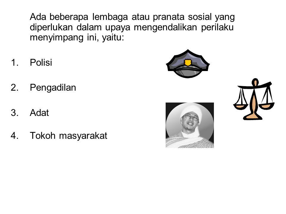Ada beberapa lembaga atau pranata sosial yang diperlukan dalam upaya mengendalikan perilaku menyimpang ini, yaitu: 1.Polisi 2.Pengadilan 3.Adat 4.Toko