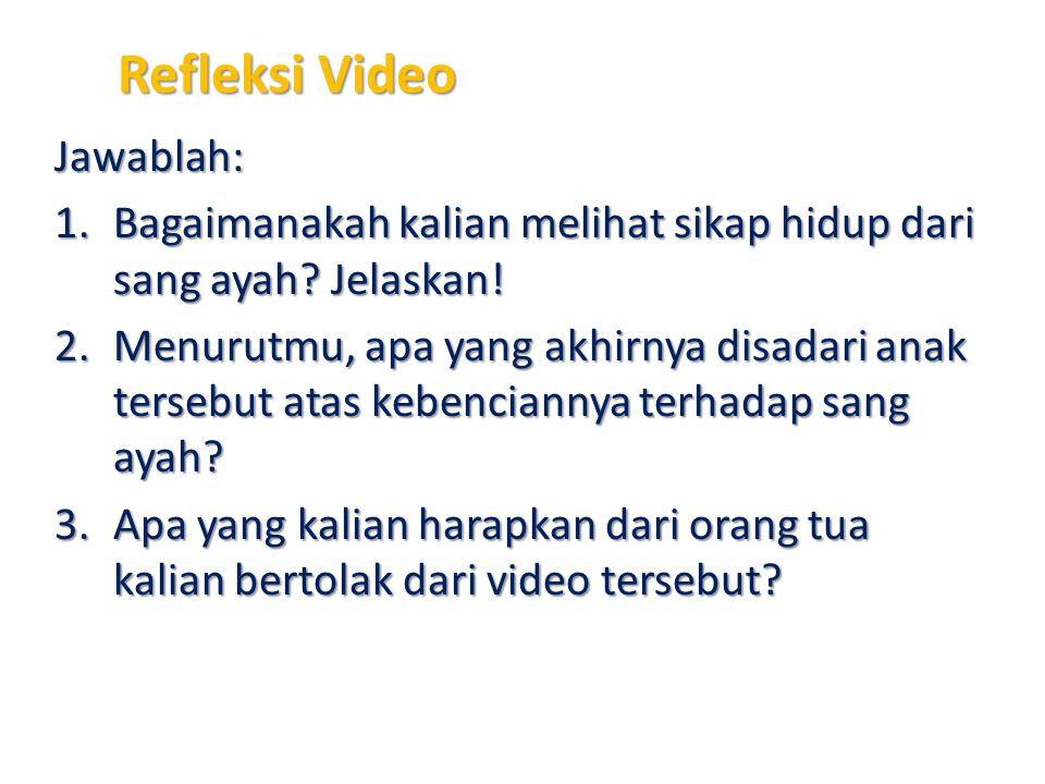 Refleksi Video Jawablah: 1.Bagaimanakah kalian melihat sikap hidup dari sang ayah? Jelaskan! 2.Menurutmu, apa yang akhirnya disadari anak tersebut ata