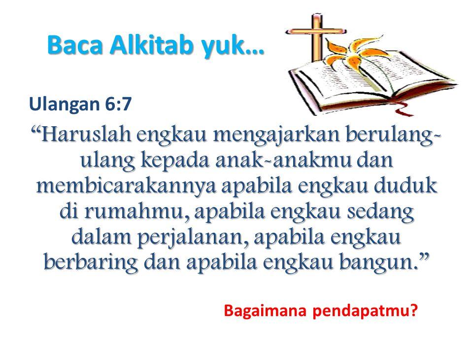 """Baca Alkitab yuk… Ulangan 6:7 """"Haruslah engkau mengajarkan berulang- ulang kepada anak-anakmu dan membicarakannya apabila engkau duduk di rumahmu, apa"""