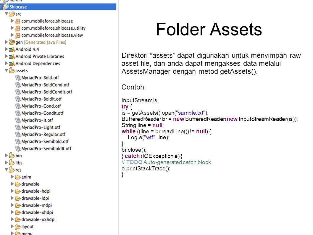 """Folder Assets Direktori """"assets"""" dapat digunakan untuk menyimpan raw asset file, dan anda dapat mengakses data melalui AssetsManager dengan metod getA"""