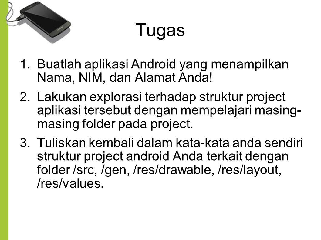 Tugas 1.Buatlah aplikasi Android yang menampilkan Nama, NIM, dan Alamat Anda! 2.Lakukan explorasi terhadap struktur project aplikasi tersebut dengan m