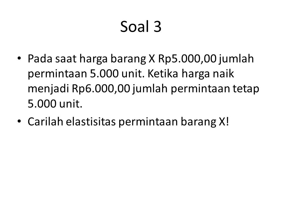 Soal 3 Pada saat harga barang X Rp5.000,00 jumlah permintaan 5.000 unit.