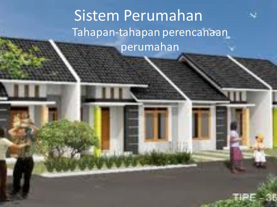 Sistem Perumahan Tahapan-tahapan perencanaan perumahan