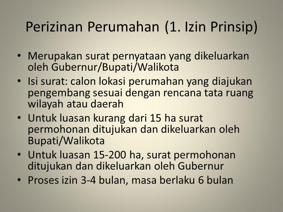 Perizinan Perumahan (1. Izin Prinsip) Merupakan surat pernyataan yang dikeluarkan oleh Gubernur/Bupati/Walikota Isi surat: calon lokasi perumahan yang