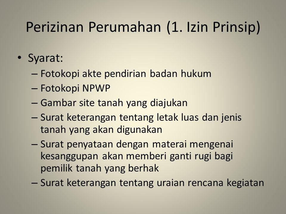 Perizinan Perumahan (1. Izin Prinsip) Syarat: – Fotokopi akte pendirian badan hukum – Fotokopi NPWP – Gambar site tanah yang diajukan – Surat keterang
