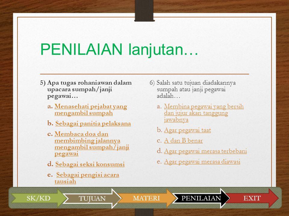 PENILAIAN lanjutan… 5) Apa tugas rohaniawan dalam upacara sumpah/janji pegawai… a. Menasehati pejabat yang mengambil sumpah Menasehati pejabat yang me