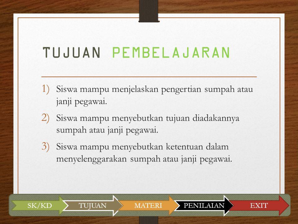 TUJUAN PEMBELAJARAN 1) Siswa mampu menjelaskan pengertian sumpah atau janji pegawai. 2) Siswa mampu menyebutkan tujuan diadakannya sumpah atau janji p