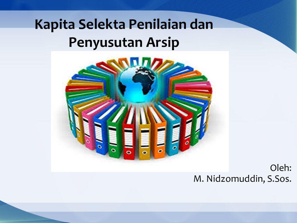 Kapita Selekta Penilaian dan Penyusutan Arsip Oleh: M. Nidzomuddin, S.Sos.