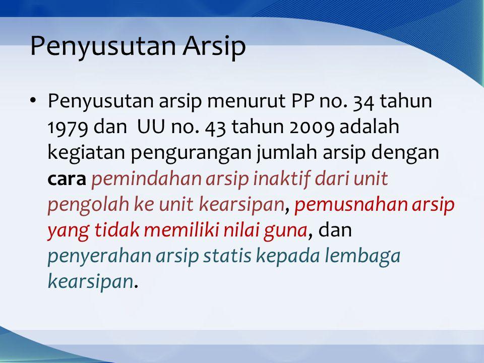 Penyusutan Arsip Penyusutan arsip menurut PP no.34 tahun 1979 dan UU no.
