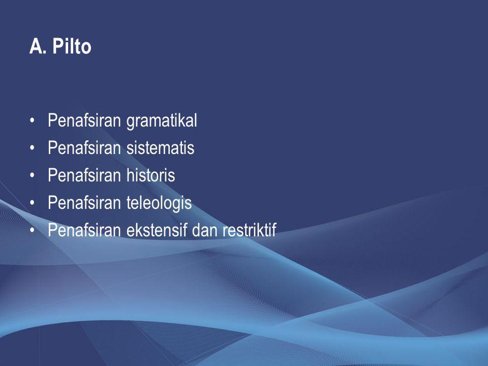 A. Pilto Penafsiran gramatikal Penafsiran sistematis Penafsiran historis Penafsiran teleologis Penafsiran ekstensif dan restriktif