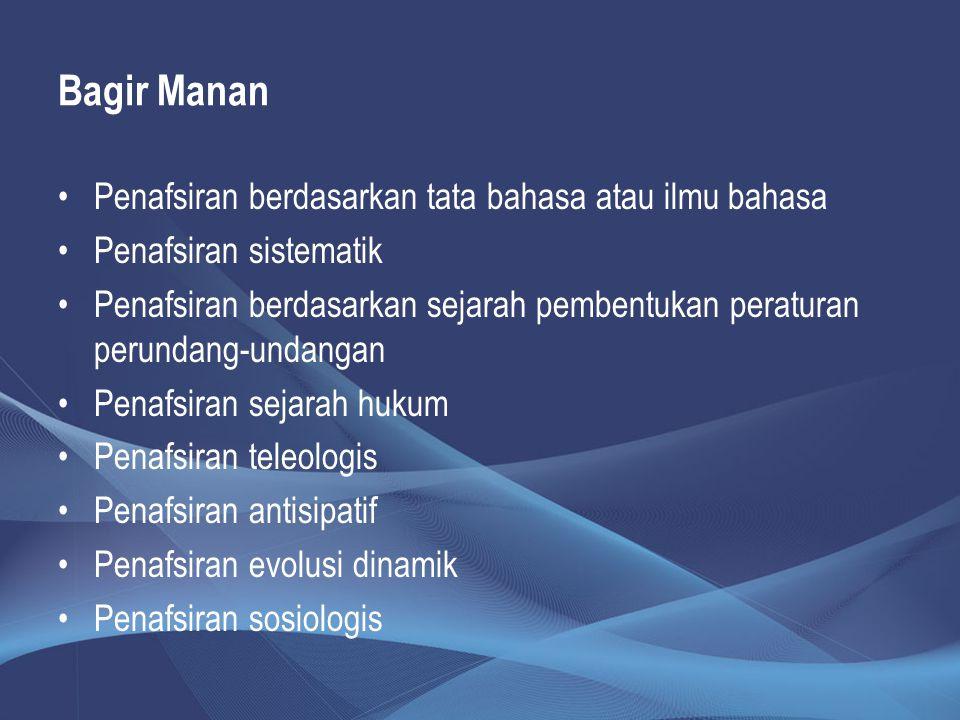 Bagir Manan Penafsiran berdasarkan tata bahasa atau ilmu bahasa Penafsiran sistematik Penafsiran berdasarkan sejarah pembentukan peraturan perundang-u