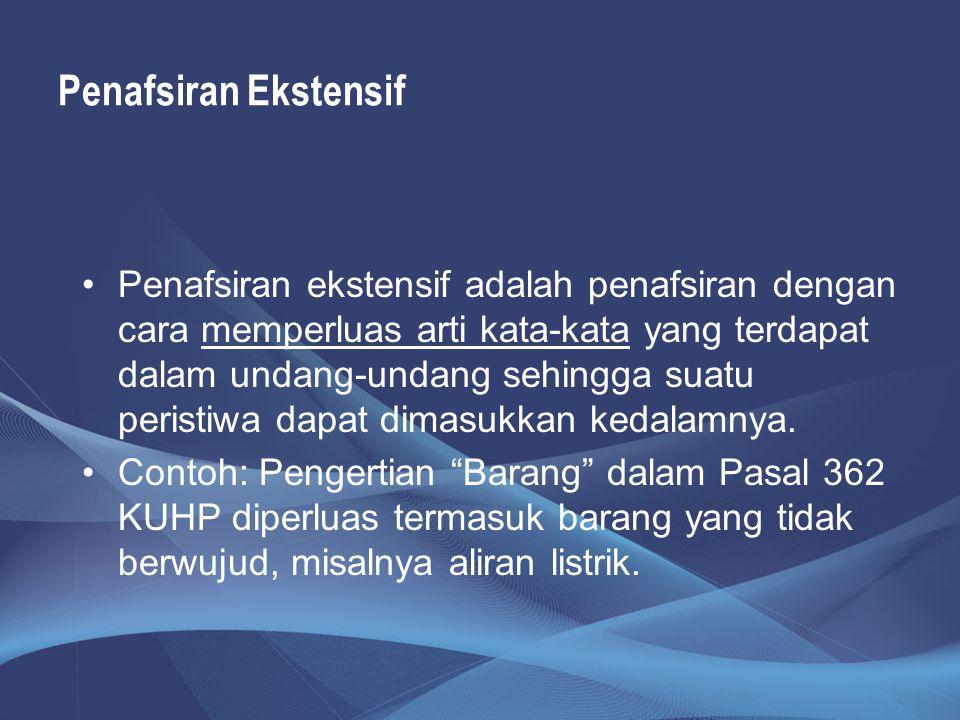 Penafsiran Ekstensif Penafsiran ekstensif adalah penafsiran dengan cara memperluas arti kata-kata yang terdapat dalam undang-undang sehingga suatu per