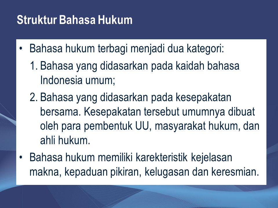 Struktur Bahasa Hukum Bahasa hukum terbagi menjadi dua kategori: 1.Bahasa yang didasarkan pada kaidah bahasa Indonesia umum; 2.Bahasa yang didasarkan