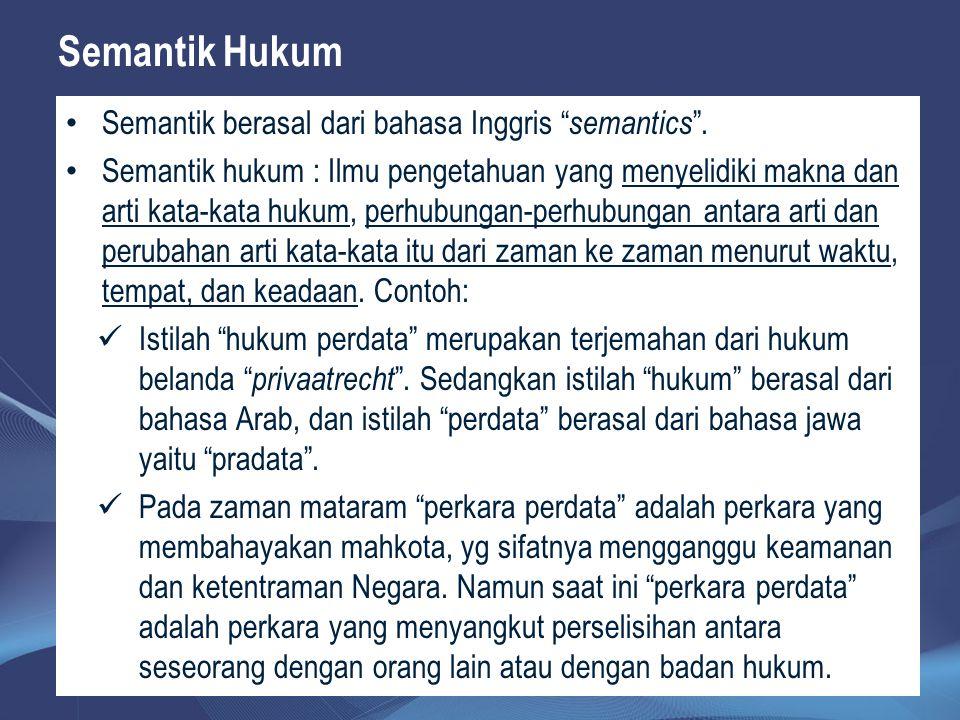 "Semantik Hukum Semantik berasal dari bahasa Inggris "" semantics "". Semantik hukum : Ilmu pengetahuan yang menyelidiki makna dan arti kata-kata hukum,"