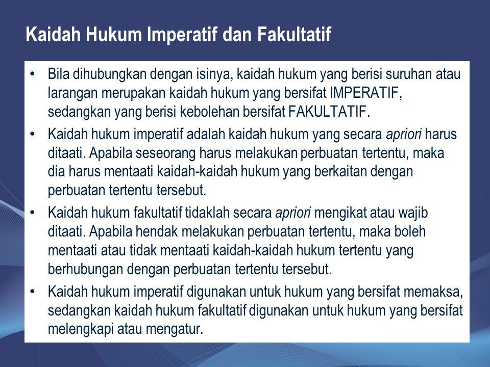 Kaidah Hukum Imperatif dan Fakultatif Bila dihubungkan dengan isinya, kaidah hukum yang berisi suruhan atau larangan merupakan kaidah hukum yang bersi