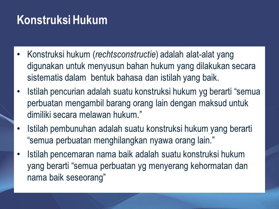 Konstruksi Hukum Konstruksi hukum ( rechtsconstructie ) adalah alat-alat yang digunakan untuk menyusun bahan hukum yang dilakukan secara sistematis da