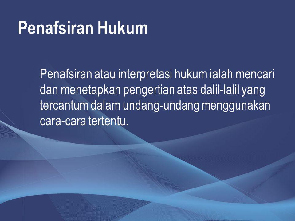 Penafsiran Hukum Penafsiran atau interpretasi hukum ialah mencari dan menetapkan pengertian atas dalil-lalil yang tercantum dalam undang-undang menggu