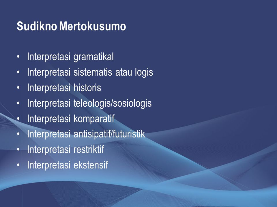 Sudikno Mertokusumo Interpretasi gramatikal Interpretasi sistematis atau logis Interpretasi historis Interpretasi teleologis/sosiologis Interpretasi k