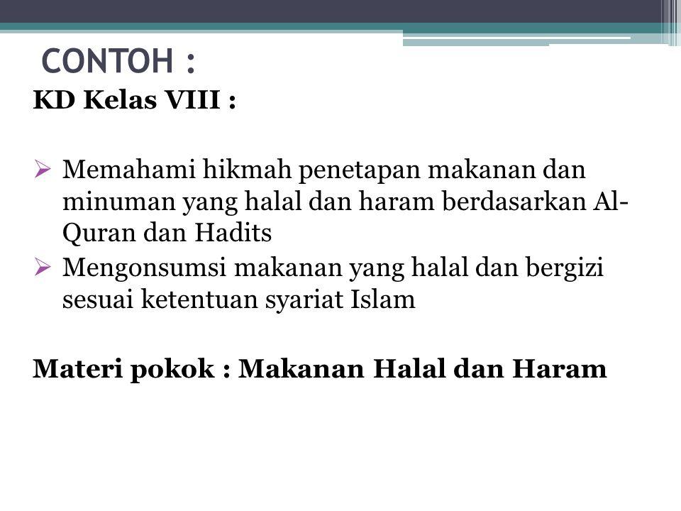CONTOH : KD Kelas VIII :  Memahami hikmah penetapan makanan dan minuman yang halal dan haram berdasarkan Al- Quran dan Hadits  Mengonsumsi makanan y