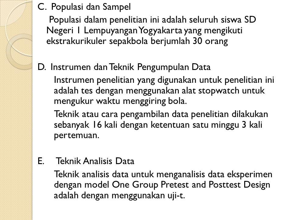 C. Populasi dan Sampel Populasi dalam penelitian ini adalah seluruh siswa SD Negeri 1 Lempuyangan Yogyakarta yang mengikuti ekstrakurikuler sepakbola