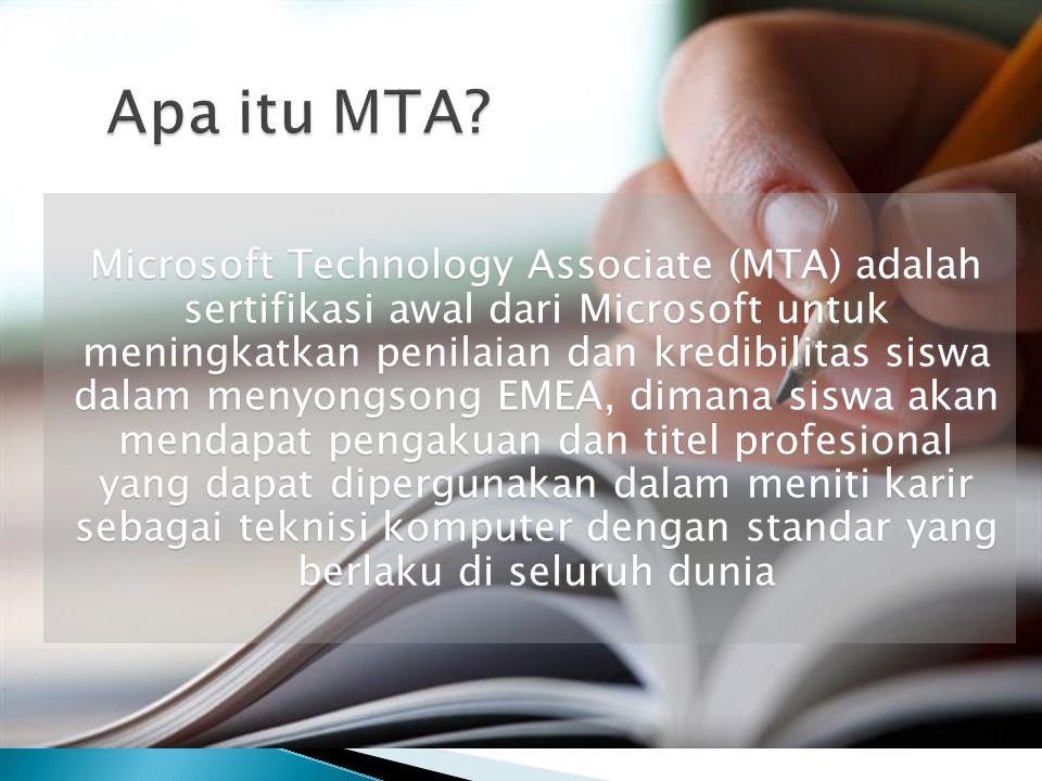 Microsoft Technology Associate (MTA) adalah sertifikasi awal dari Microsoft untuk meningkatkan penilaian dan kredibilitas siswa dalam menyongsong EMEA, dimana siswa akan mendapat pengakuan dan titel profesional yang dapat dipergunakan dalam meniti karir sebagai teknisi komputer dengan standar yang berlaku di seluruh dunia