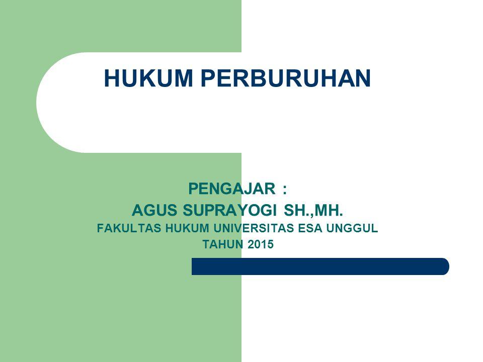 HUKUM PERBURUHAN PENGAJAR : AGUS SUPRAYOGI SH.,MH. FAKULTAS HUKUM UNIVERSITAS ESA UNGGUL TAHUN 2015
