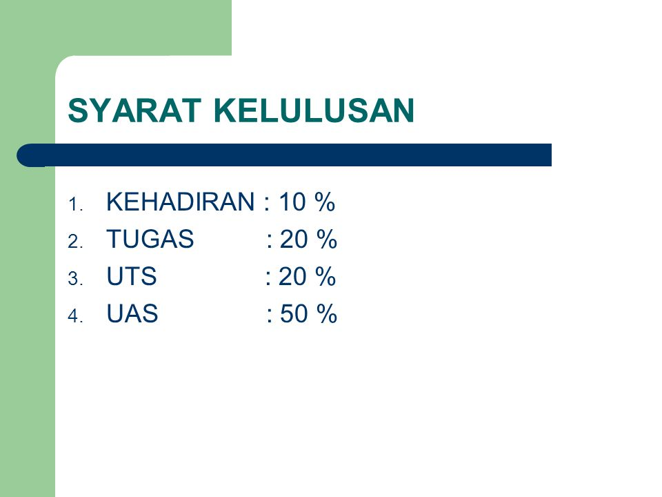 SYARAT KELULUSAN 1. KEHADIRAN : 10 % 2. TUGAS : 20 % 3. UTS : 20 % 4. UAS : 50 %
