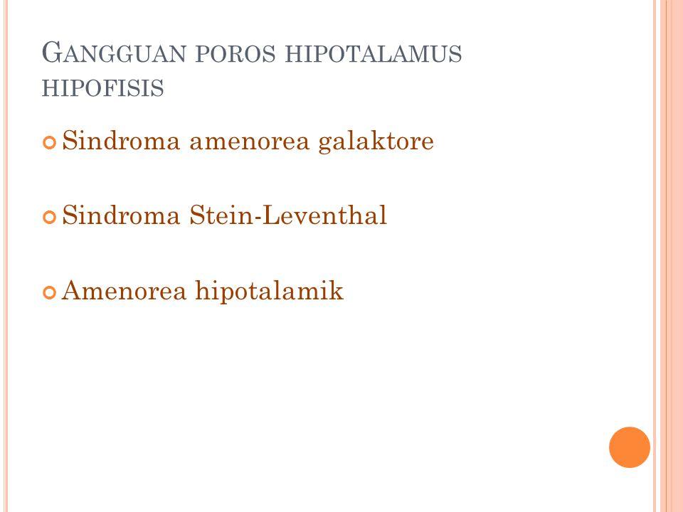 G ANGGUAN POROS HIPOTALAMUS HIPOFISIS Sindroma amenorea galaktore Sindroma Stein-Leventhal Amenorea hipotalamik