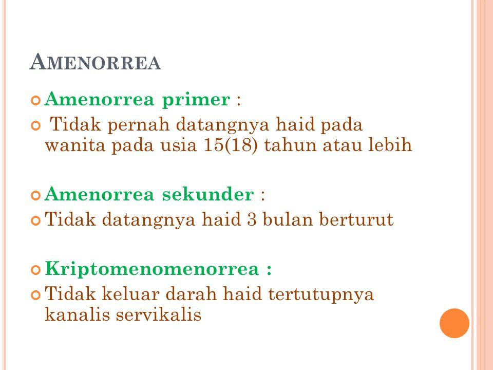 A MENORREA Amenorrea primer : Tidak pernah datangnya haid pada wanita pada usia 15(18) tahun atau lebih Amenorrea sekunder : Tidak datangnya haid 3 bu