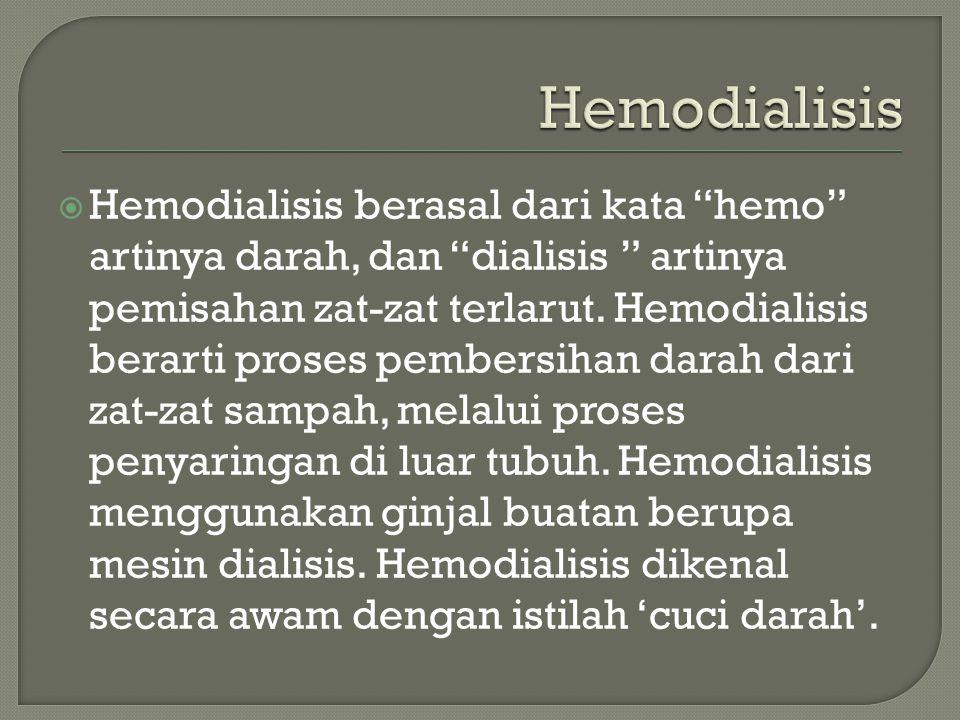 """ Hemodialisis berasal dari kata """"hemo"""" artinya darah, dan """"dialisis """" artinya pemisahan zat-zat terlarut. Hemodialisis berarti proses pembersihan dar"""