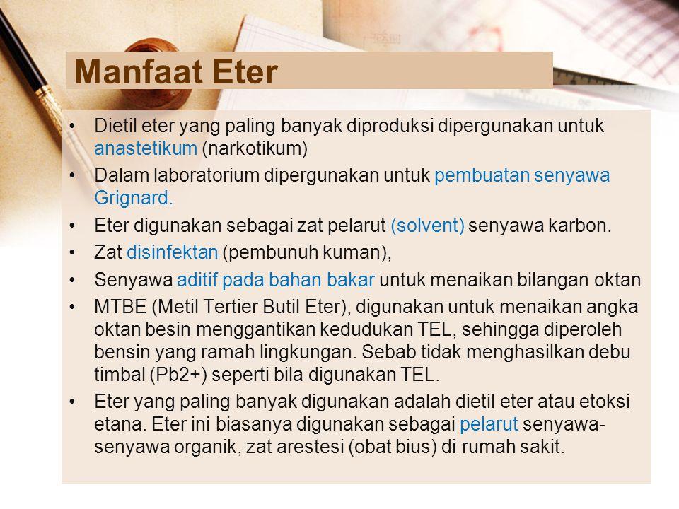 Manfaat Eter Dietil eter yang paling banyak diproduksi dipergunakan untuk anastetikum (narkotikum) Dalam laboratorium dipergunakan untuk pembuatan sen