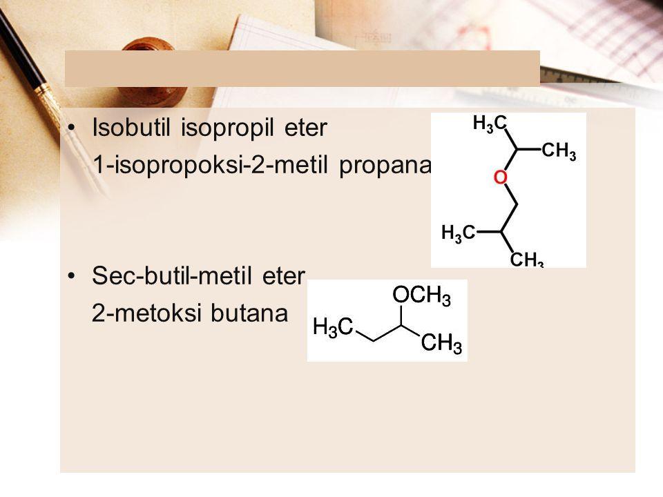 Isobutil isopropil eter 1-isopropoksi-2-metil propana Sec-butil-metil eter 2-metoksi butana