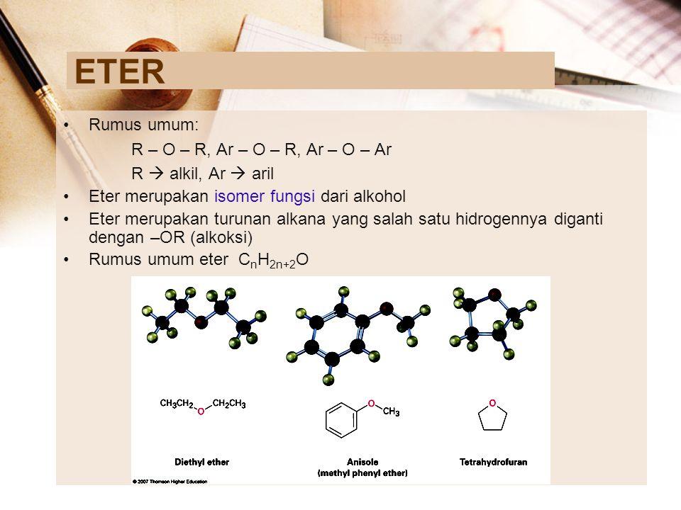 ETER Rumus umum: R – O – R, Ar – O – R, Ar – O – Ar R  alkil, Ar  aril Eter merupakan isomer fungsi dari alkohol Eter merupakan turunan alkana yang