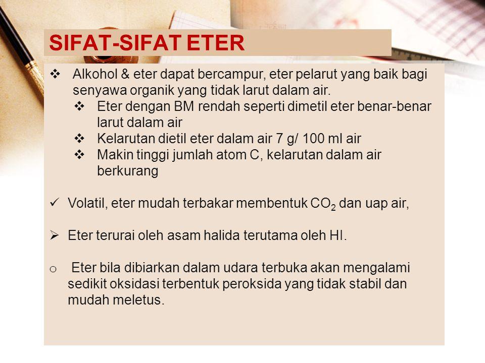 SIFAT-SIFAT ETER  Alkohol & eter dapat bercampur, eter pelarut yang baik bagi senyawa organik yang tidak larut dalam air.  Eter dengan BM rendah sep