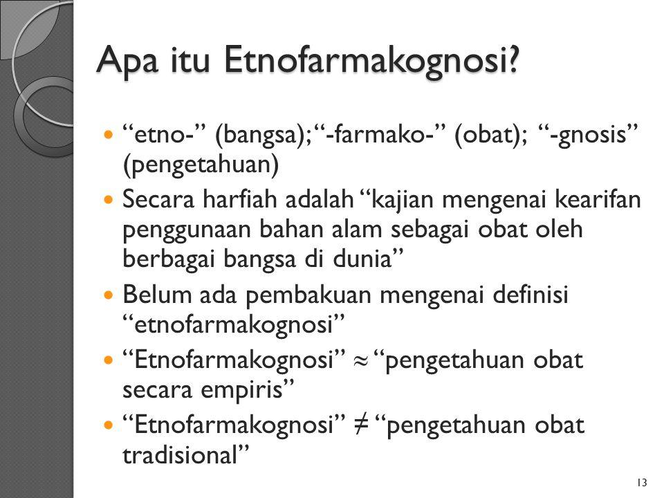 """Apa itu Etnofarmakognosi? """"etno-"""" (bangsa); """"-farmako-"""" (obat); """"-gnosis"""" (pengetahuan) Secara harfiah adalah """"kajian mengenai kearifan penggunaan bah"""