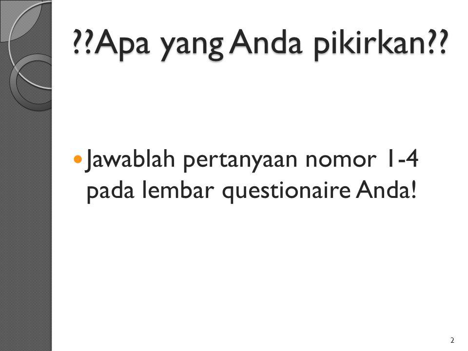 ??Apa yang Anda pikirkan?? Jawablah pertanyaan nomor 1-4 pada lembar questionaire Anda! 2