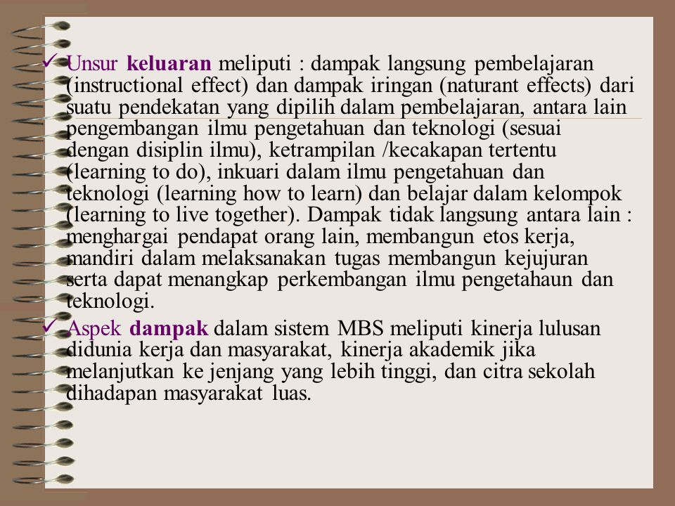 Unsur konteks dalam implementasi MBS, yaitu hendaknya memperhatikan dasar hukum yang digunakan dalam menyusun rencana tindakan sekolah, memperhatikan